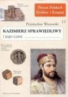 Kazimierz Sprawiedliwy i jego czasy