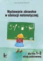 Okładka książki Wychowanie zdrowotne w edukacji matematycznej dla klas 1-3 szkoły podstawowej