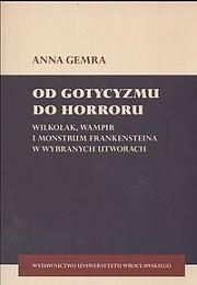 Okładka książki Od gotycyzmu do horroru. Wilkołak, wampir i monstrum frankensteina w wybranych utworach