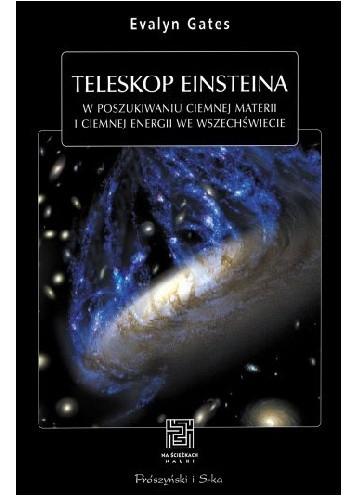 Okładka książki Teleskop Einsteina. W poszukiwaniu ciemnej materii i ciemnej energii we Wszechświecie