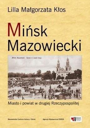 Okładka książki Mińsk Mazowiecki. Miasto i powiat w drugiej Rzeczypospolitej