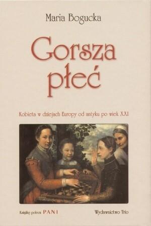 Okładka książki Gorsza płeć. Kobieta w dziejach Europy od antyku po wiek XXI