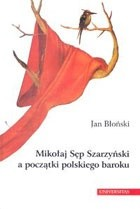 Okładka książki Mikołaj Sęp Szarzyński a początki polskiego baroku