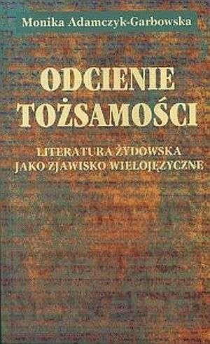 Okładka książki Odcienie tożsamości. Literatura żydowska jako zjawisko wielojęzyczne