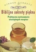 Okładka książki Biblijne sekrety piękna: praktyczne zastosowanie starożytnych receptur