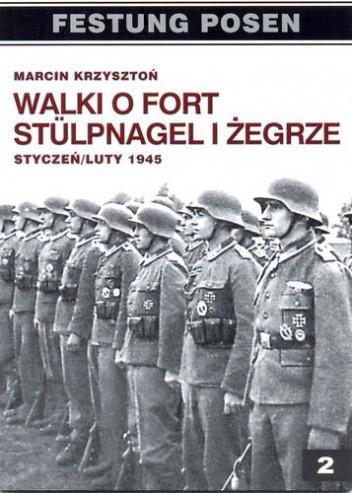 Okładka książki Walki o fort Stülpnagel i Żegrze: Styczeń/luty 1945: W relacjach żołnierzy niemieckich.