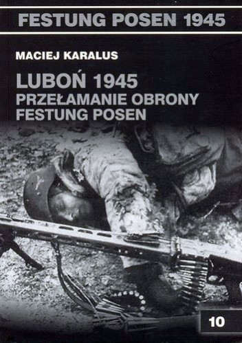 Okładka książki Luboń 1945: Przełamanie obrony Festung Posen.
