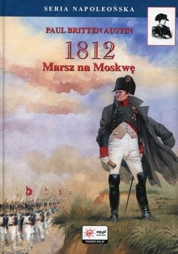 Okładka książki 1812. Tom I. Marsz na Moskwę