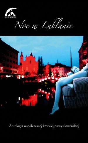 Okładka książki Noc w Lublanie. Antologia współczesnej krótkiej prozy słoweńskiej