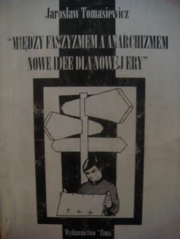 Okładka książki Między faszyzmem i anarchizmem. Nowe idee dla nowej ery