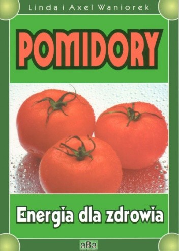 Okładka książki Pomidory : energia dla zdrowia