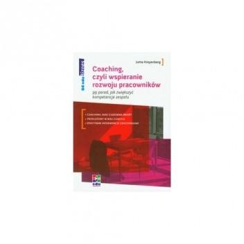 Okładka książki Coaching, czyli wspieranie rozwoju pracowników. 99 porad jak zwiększyć kompetencje zespołu