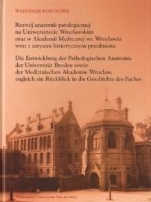 Okładka książki Rozwój anatomii patologicznej na Uniwersytecie Wrocławskim oraz Akademii Medycznej we Wrocławiu wraz z zarysem historycznym przedmiotu