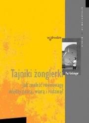 Okładka książki Tajniki żonglerki. Jak znaleźć równowagę między pracą, wiarą i rodziną?