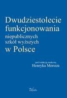 Okładka książki Dwudziestolecie funkcjonowania niepublicznych szkół wyższych w Polsce
