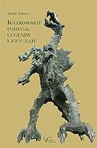 Okładka książki Krakowskie podania, legendy i zwyczaje. Fikcja, mity i historia