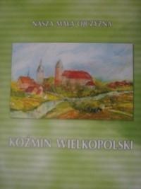 Okładka książki Nasza mała ojczyzna Koźmin Wielkopolski