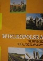 Wielkopolska. Słownik Krajoznawczy