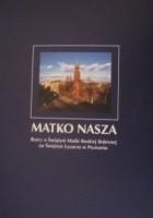 Matko nasza. Rzecz o Świątyni Matki Boskiej Bolesnej na Świętym Łazarzu w Poznaniu
