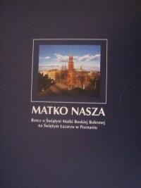 Okładka książki Matko nasza. Rzecz o Świątyni Matki Boskiej Bolesnej na Świętym Łazarzu w Poznaniu