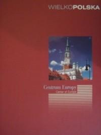 Okładka książki Wielkopolska centrum Europy