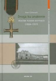Okładka książki Droga ku anatemie. Wacław Kostek - Biernacki (1884 - 1957).