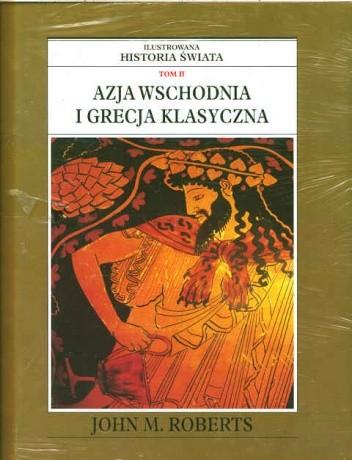 Okładka książki Ilustrowana Historia Świata tom 2: Azja Wschodnia i Grecja klasyczna