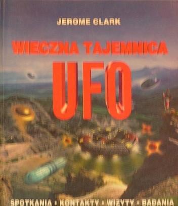 Okładka książki Wieczna tajemnica UFO. Spotkania, kontakty, wizyty, badania