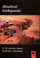 Okładka książki Aktualność Kierkegaarda. W 150 rocznicę śmierci myśliciela z Kopenhagi