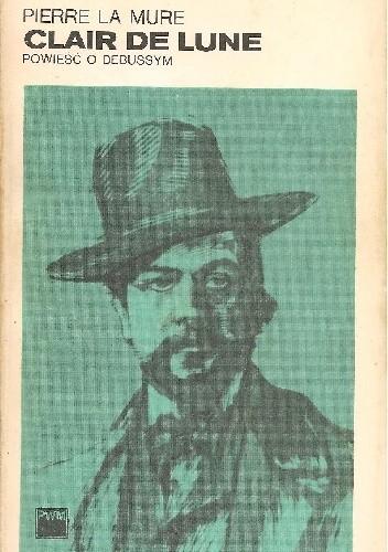 Okładka książki Clair de Lune. Powieść o Debussym