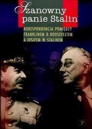 Okładka książki Szanowny panie Stalin: Korespondencja pomiędzy Franklinem D. Rooseveltem a Iosifem W. Stalinem