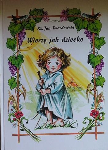 Okładka książki Wierzę jak dziecko