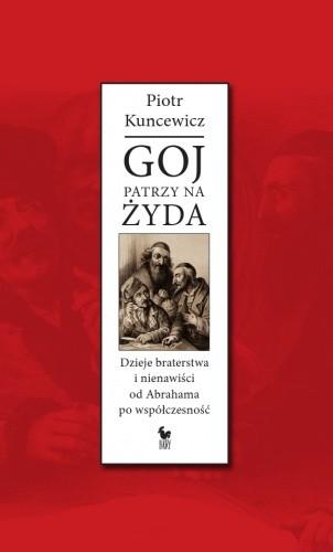 Okładka książki Goj patrzy na Żyda. Dzieje braterstwa i nienawiści od Abrahama po współczesność
