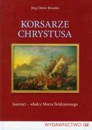Okładka książki Korsarze Chrystusa. Joannici - władcy Morza Śródziemnego