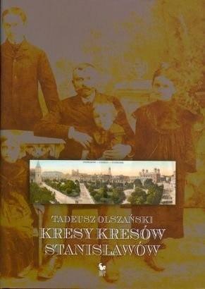 Okładka książki Kresy kresów. Stanisławów