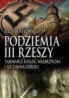 Podziemia III Rzeszy. Tajemnice Książa, Wałbrzycha i Szczawna-Zdroju