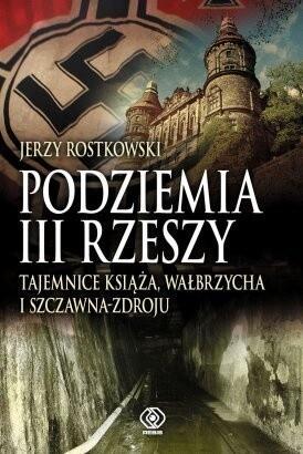 Okładka książki Podziemia III Rzeszy. Tajemnice Książa, Wałbrzycha i Szczawna-Zdroju