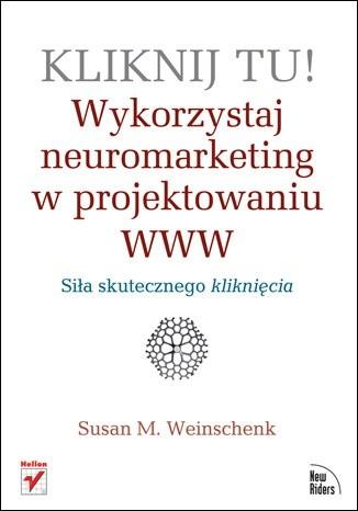 Okładka książki Kliknij tu! Wykorzystaj neuromarketing w projektowaniu WWW
