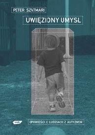 Okładka książki Uwięziony umysł. Opowieści o ludziach z autyzmem