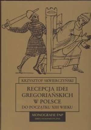 Okładka książki Recepcja idei gregoriańskich w Polsce do początku XIII wieku