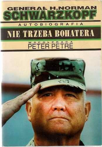 Okładka książki Nie trzeba bohatera - generał H.Norman Schwarzkopf