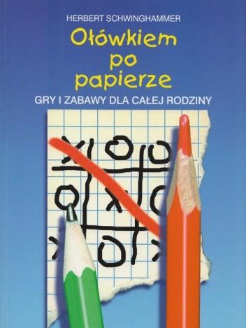 Okładka książki Ołówkiem po papierze. Gry i zabawy dla całej rodziny