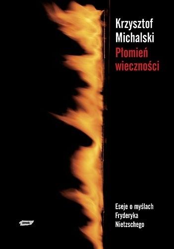 Okładka książki Płomień wieczności. Eseje o myślach Fryderyka Nietzschego
