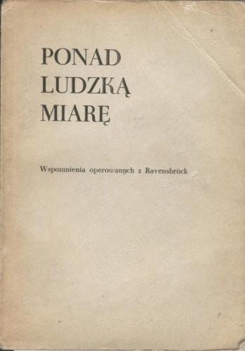 Okładka książki Ponad ludzką miarę. Wspomnienia operowanych w Ravensbrück