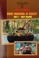 Okładka książki Broń pancerna III Rzeszy. Tom 2 - Wozy bojowe