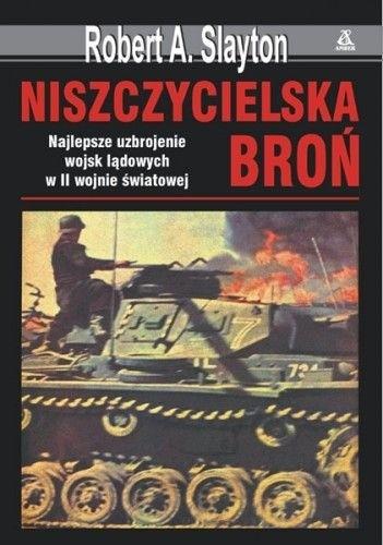 Okładka książki Niszczycielska broń. Najlepsze uzbrojenie wojsk lądowych w II wojnie światowej