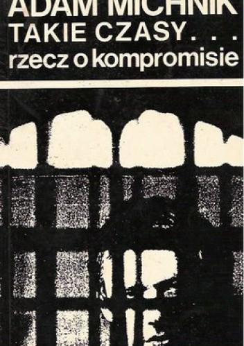 Okładka książki Takie czasy...rzecz o kompromisie