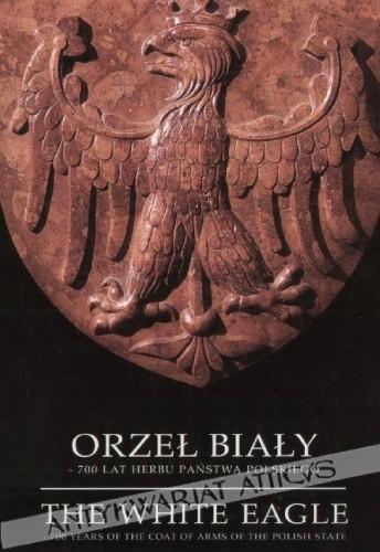 Okładka książki Orzeł Biały. 700 lat herbu Państwa Polskiego : 26 czerwca - 15 października 1995