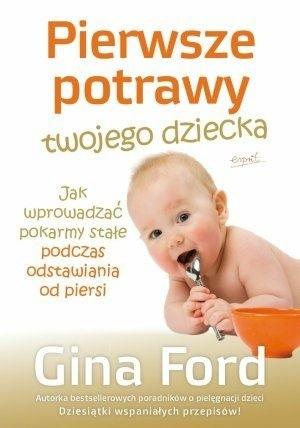 Okładka książki Pierwsze potrawy twojego dziecka : jak wprowadzać pokarmy stałe podczas odstawiania od piersi
