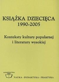 Okładka książki Książka dziecięca 1990-2005. Konteksty kultury popularnej i literatury wysokiej.